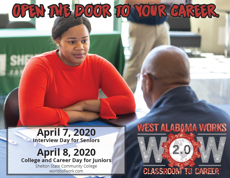WOW 2.0- April 7, 2020 Interview Day for Seniors, April 8, 2020 College and Career Day for Juniors at Shelton State University www.worldsofwork.com