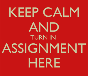 keep calm and turn in assignments here
