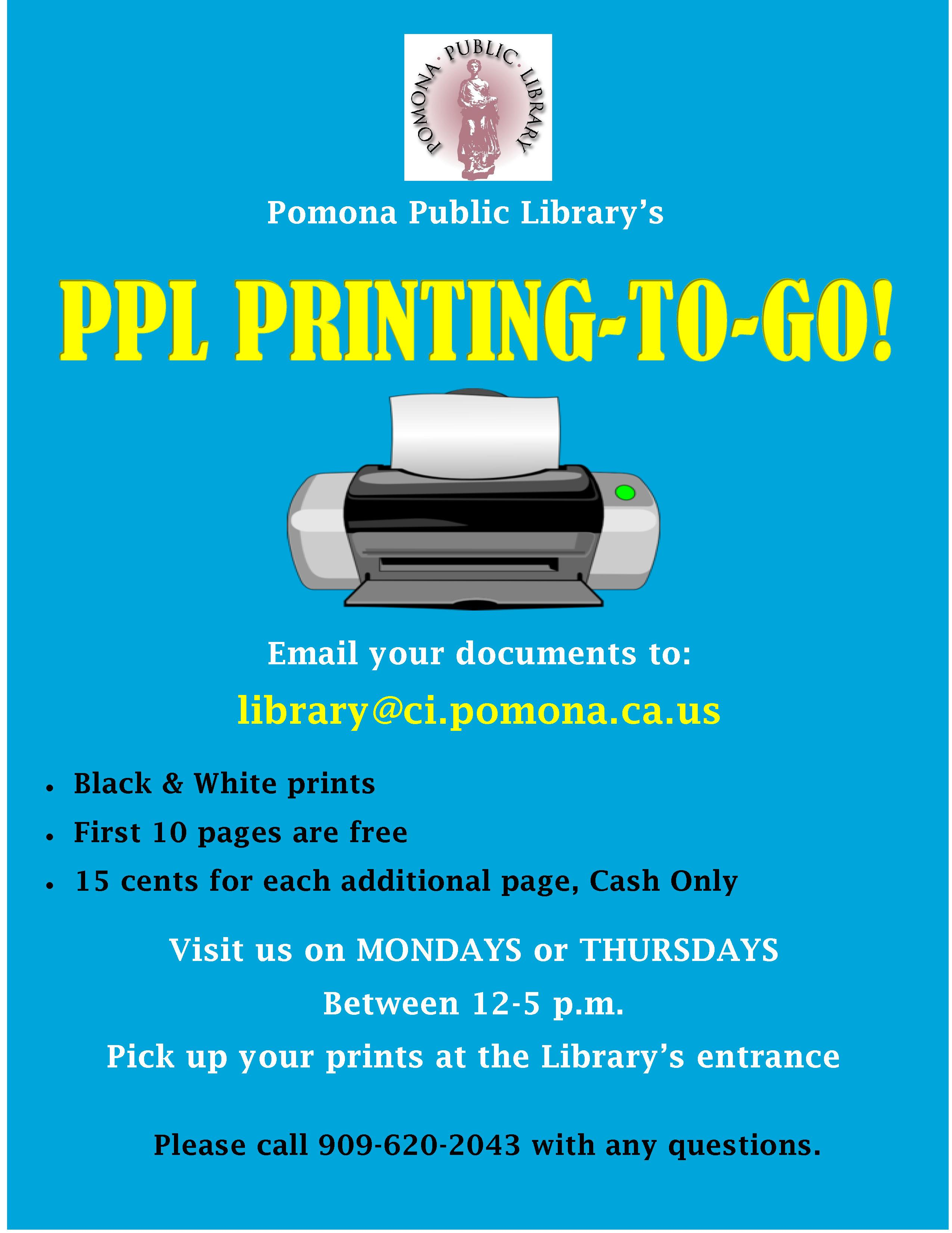 Visit us on MONDAYS or THURSDAYS Between 12-5 p.m. Pick up your prints at the Library's entrance Please call 909-620-2043 with any questions.