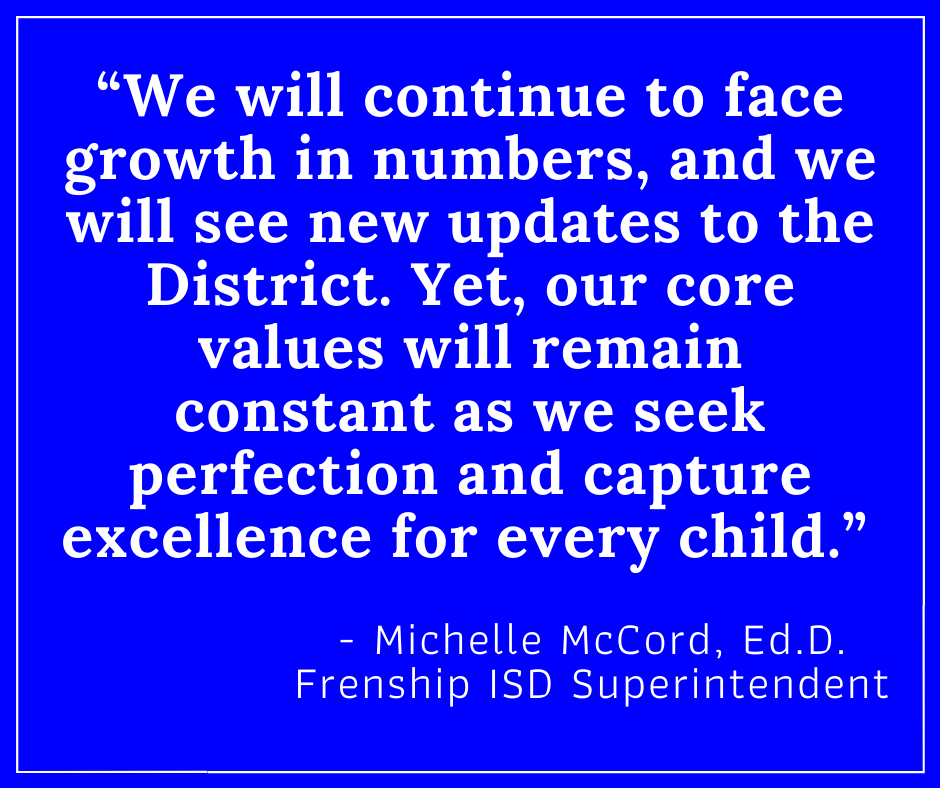 """""""We will continue to face growth in numbers, and we will see new updates to the District. Yet, our core values will remain constant as we seek perfection and capture excellence for every child."""""""