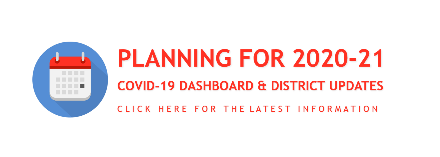 Planning for 2020-21, Covid-19 Dashboard & District Updates, Click here for the latest information