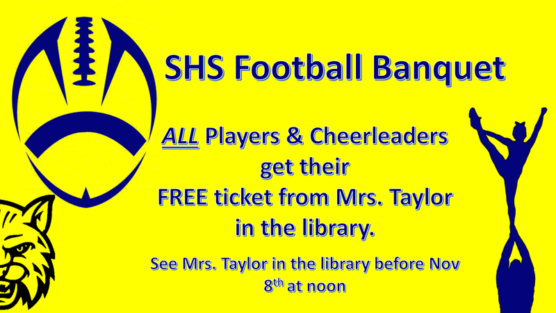 football banquet ALL Players & Cheerleaders get their  FREE ticket from Mrs. Taylor in the library.   See Mrs. Taylor in the library before Nov 8th at noon