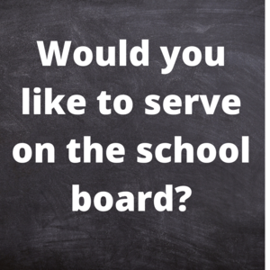 Would you like to serve on the school board.