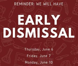 Early dismissal Thursday, June 6, Friday June 7, and Monday June 10