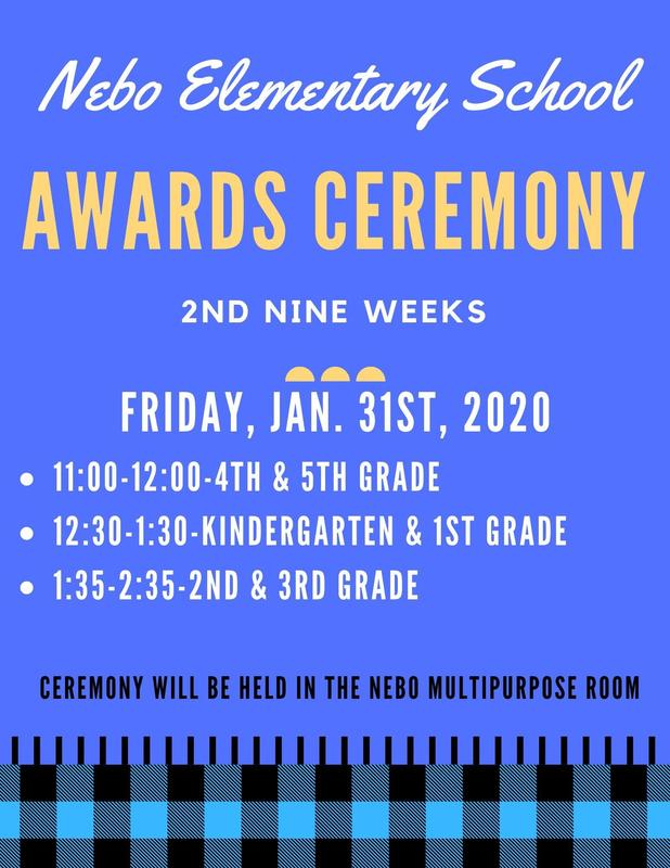 Nebo Elementary Awards Ceremony Jan. 31st 2020 11:00-12:00-4th and 5th Grade, 12:30-1:30-Kindergarten and 1st Grade, and 1:35-2:35-2nd and 3rd Grade. The awards ceremony will be held in the multipurpose room.