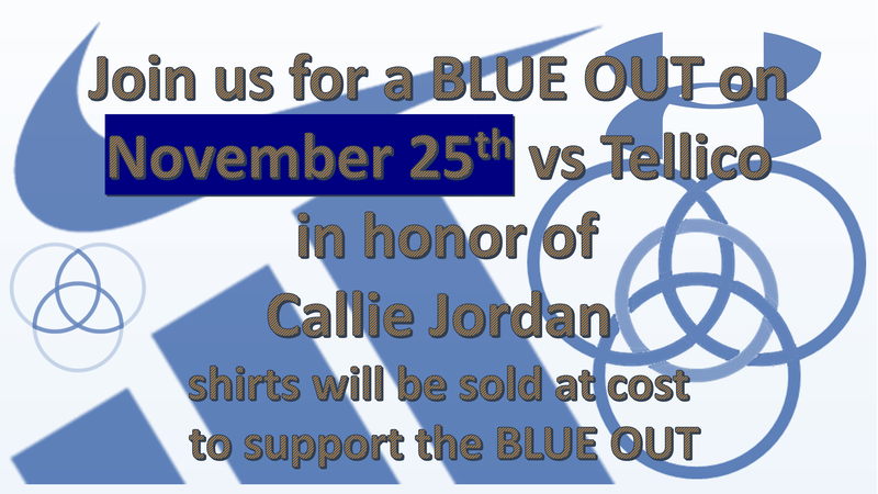Join us for a BLUE OUT on November 25th vs Tellico  in honor of  Callie Jordan shirts will be sold at cost  to support the BLUE OUT