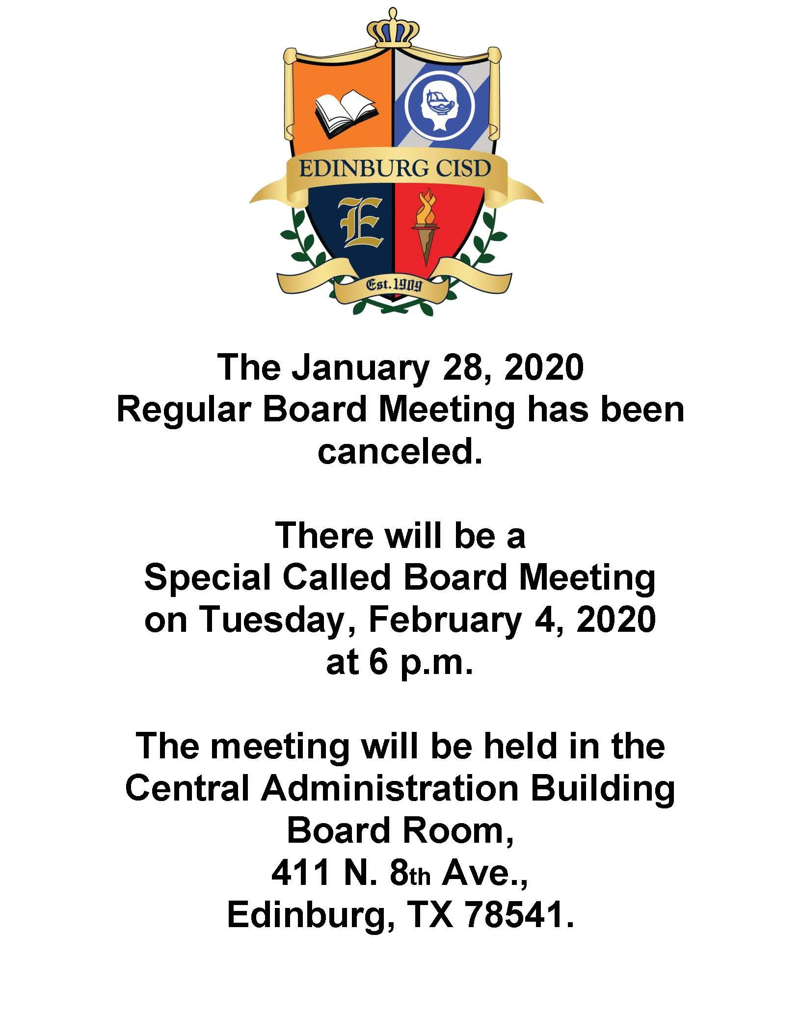 The January 28, 2020 Regular Board Meeting has been canceled. There will be a Special Called Board Meeting on Tuesday, February 4, 2020 at 6 p.m. The meeting will be held in the Central Administration Building Board Room, 411 N. 8th Ave., Edinburg, TX 78541.
