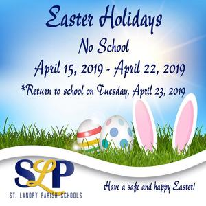 April 15, 2019 - April 22, 2019 *School Resumes on Tuesday, April 23, 2019 Have a safe and happy Easter!