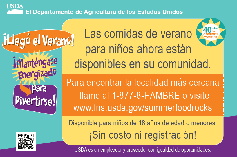 "Call 1.866.3Hungry or 1.877.8Hambre  •Text ""FOOD"" or ""COMIDA"" to 877877 during the summer months  •Text ""SUMMER MEALS"" or ""VERANO"" to 97779.  •Use the website: www.fns.usda.gov/summerfoodrocks  •Use the site locator for smartphones - Rangeapp.org"