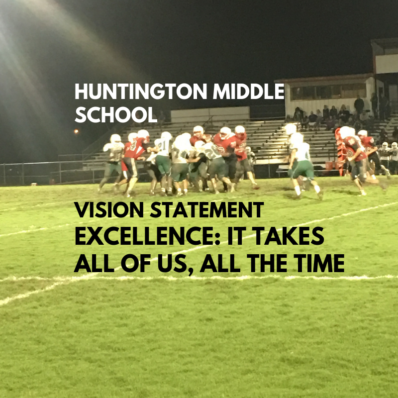 Huntington Middle School Vision Statement  EXCELLENCE: IT TAKES ALL OF US , ALL OF THE TIME