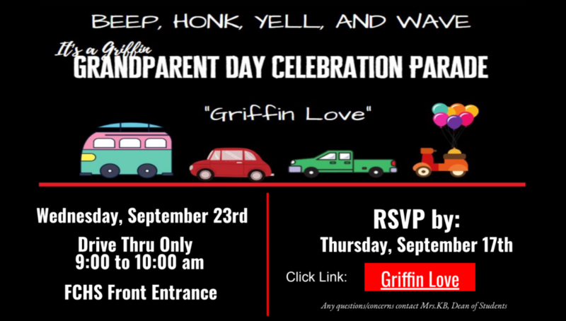Griffins Grandparents' Day Parade- Wednesday, September 23rd  9:00 to 10:00 am FCHS Front Entrance  RSVP by:  Thursday, September 17th  Any questions/concerns contact Mrs.KB, Dean of Students  Drive Thru Only Griffin Love