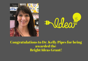 Congratulations to Dr. Kelly Pipes for being awarded the   Bright Ideas Grant!