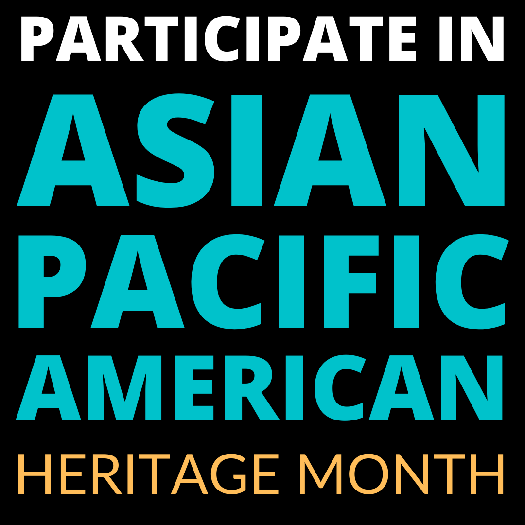Graphic that says - Participate in Asian Pacific Heritage Month