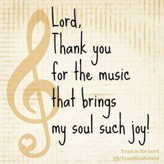 Lord, thank you for the music that brings my soul such joy!