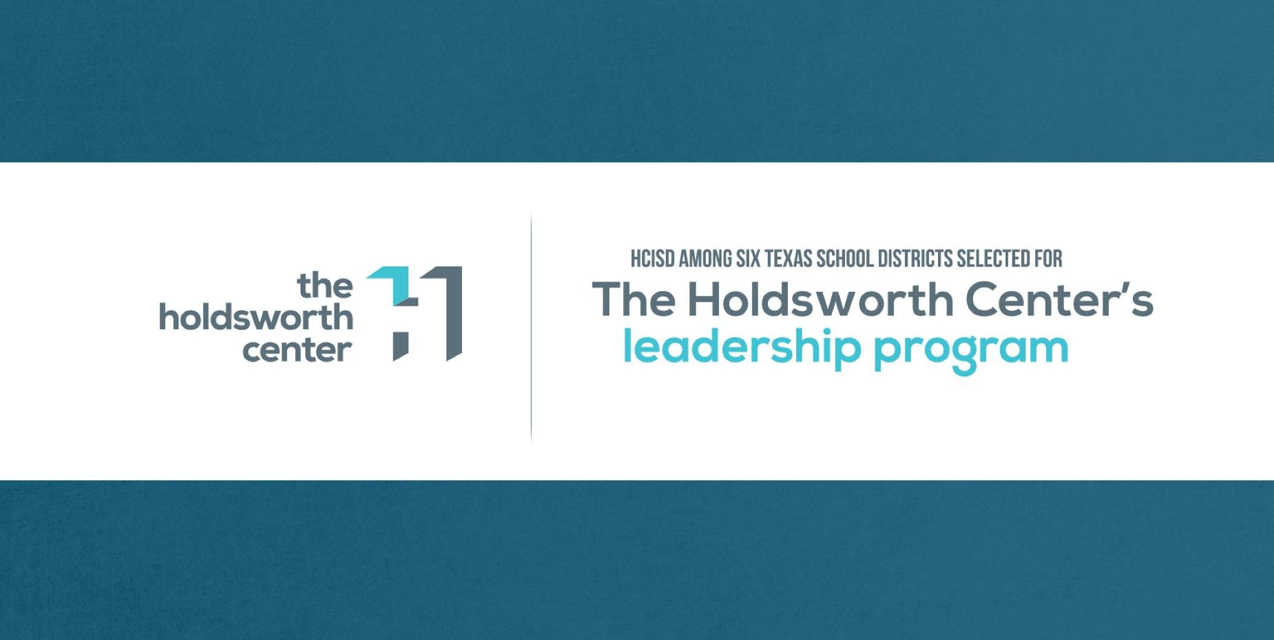 HCISD AMONG SIX TEXAS SCHOOL DISTRICTS SELECTED FOR THE HOLDSWORTH CENTER'S LEADERSHIP PROGRAM