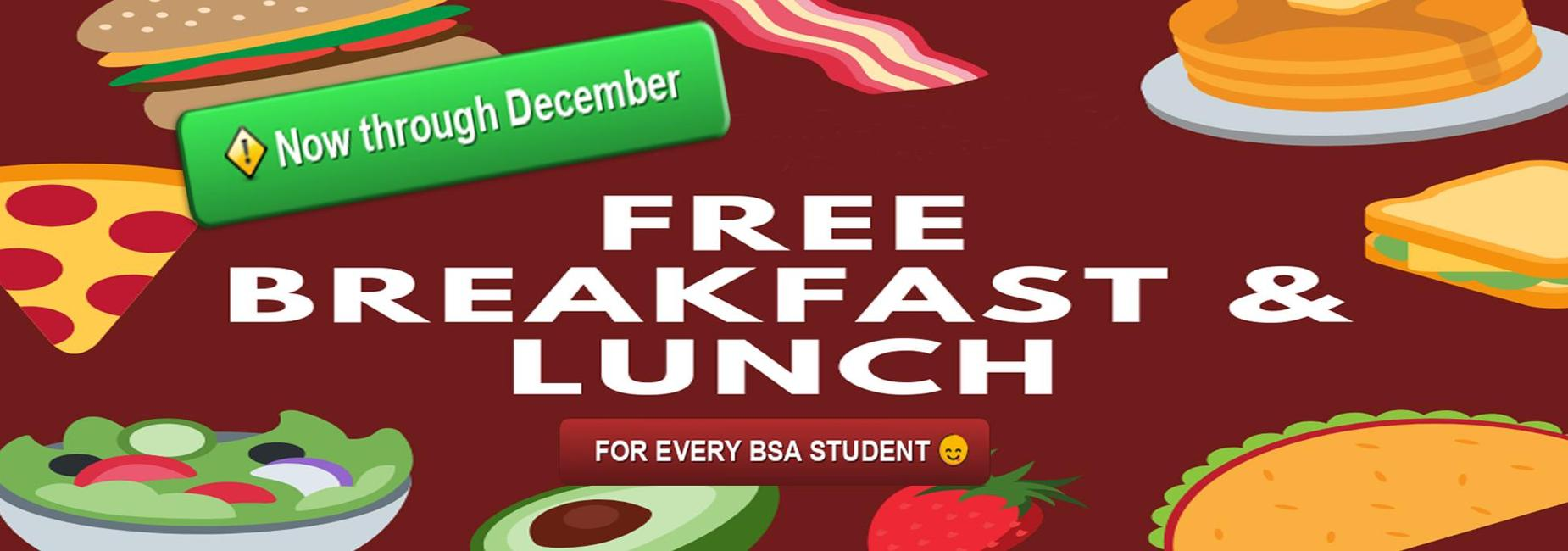 Now through December Free Breakfast and Lunch for all BSA Students