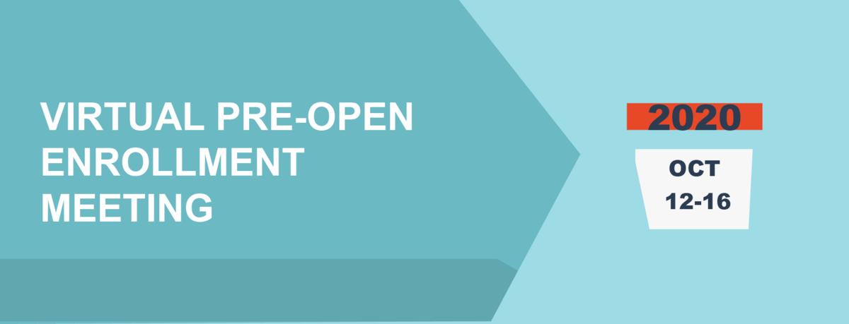 virtual pre open enrollment meeting.  oct 12-16 2020.