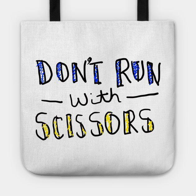 Don't Run with Scissors