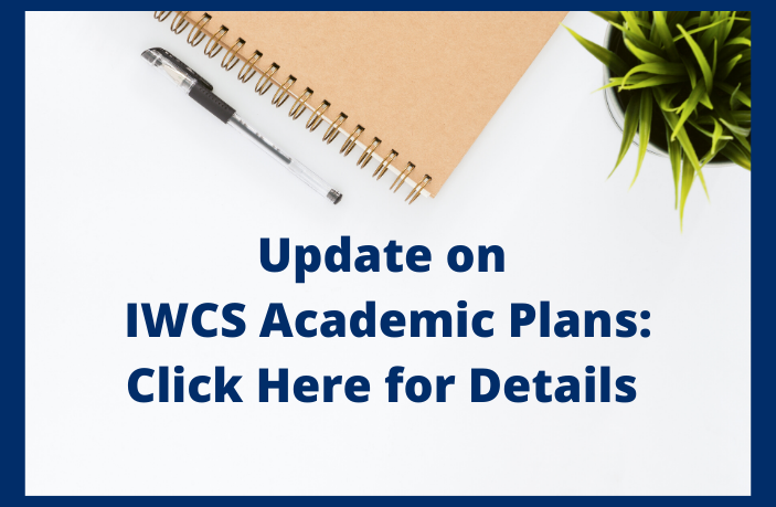 Update on  IWCS Academic Plans: Click Here for Details