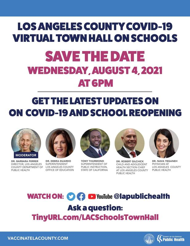 LA County Public Health Graphic (ENGLISH): LA County Department of Public Health is hosting a Town Hall in conjunction with Los Angeles County Office of Education tonight, August 4, to address information regarding LA County schools and COVID-19. You can tune in via YouTube, Twitter, and Facebook. Links are available above. We will provide a link to the completed Town Hall once available so you can watch at your own convenience.