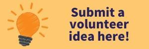 Yellow background with a cartoon lighbult saying Submit a volunteer idea here.