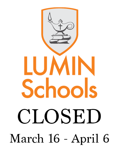 LUMIN Schools Closed March 16-April 5
