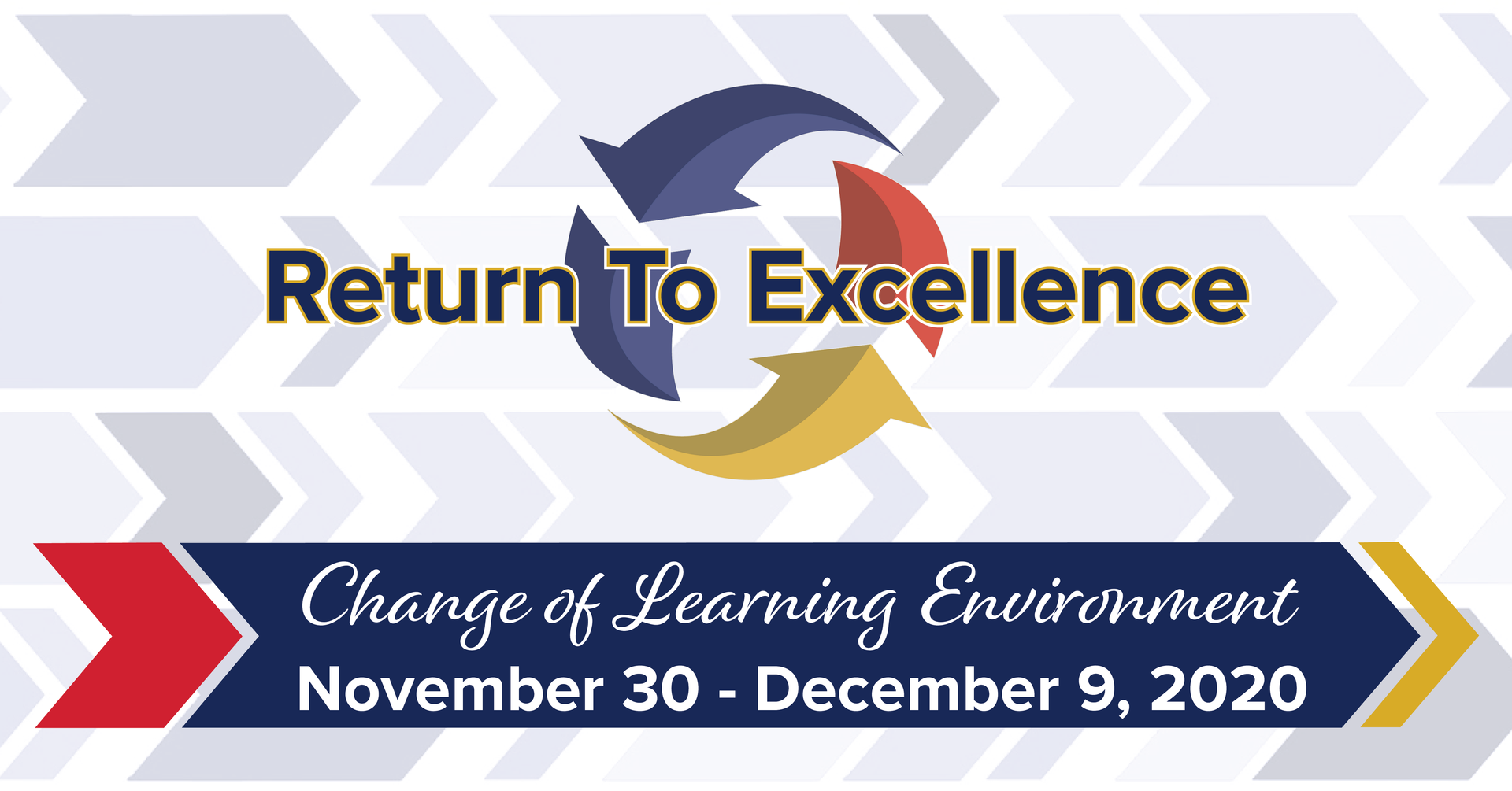 Return to Excellence – Change of Leanring Environment – October 2 through October 11 @ 11:59PM, 2020