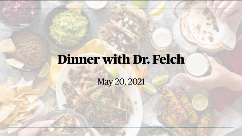 Dinner with Dr. Felch 5/20/21 Featured Photo