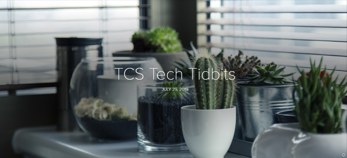 TCS Tech Tidbits July 29, 2019