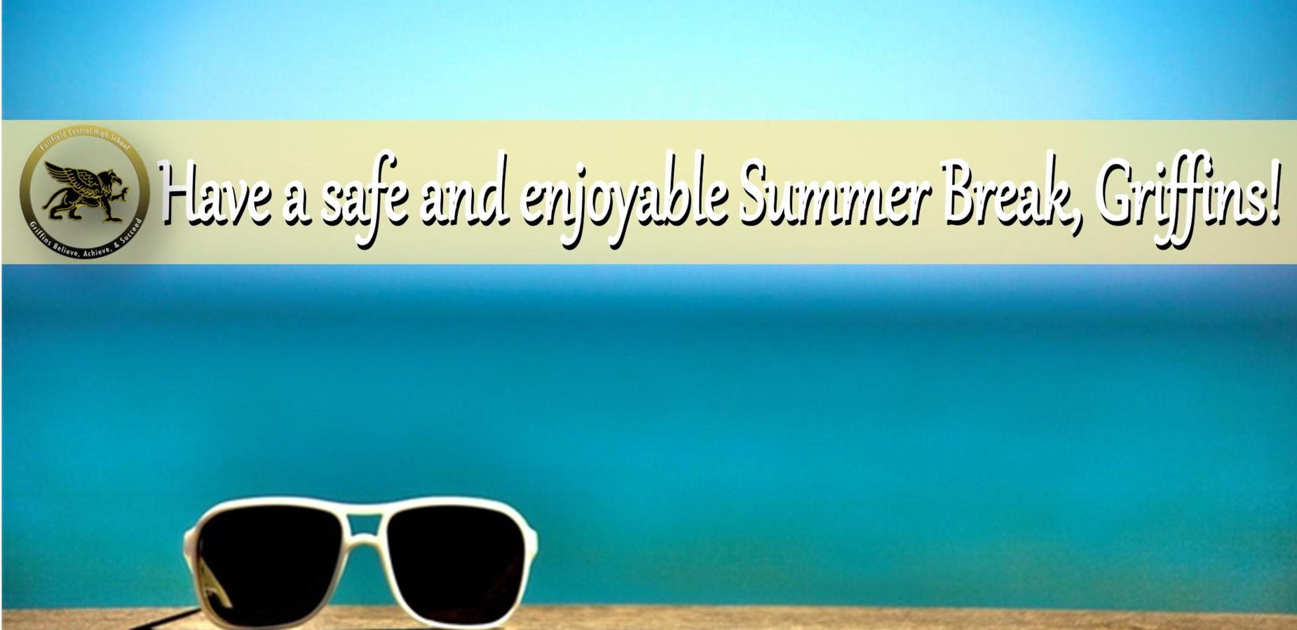 Have a Safe and enjoyable Summer break, Griffins!
