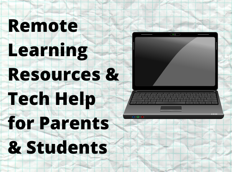 Remote Learning Resources & Tech Help for Students & Parents - Click Here