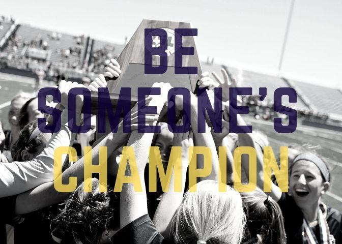 Be Someone's Champion graphic with girls soccer team state champions.