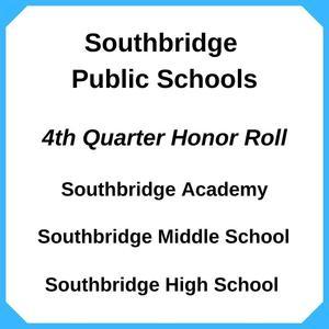 Graphic that says Southbridge Public Schools, 4th Quarter Honor Roll, Southbridge Academy, Southbridge High School, Southbridge Middle School