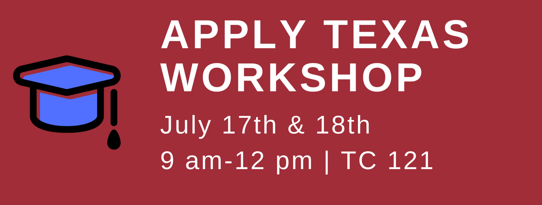 Apply Texas Workshop for Seniors- July 17 & 18 from 9-12 in TC 121