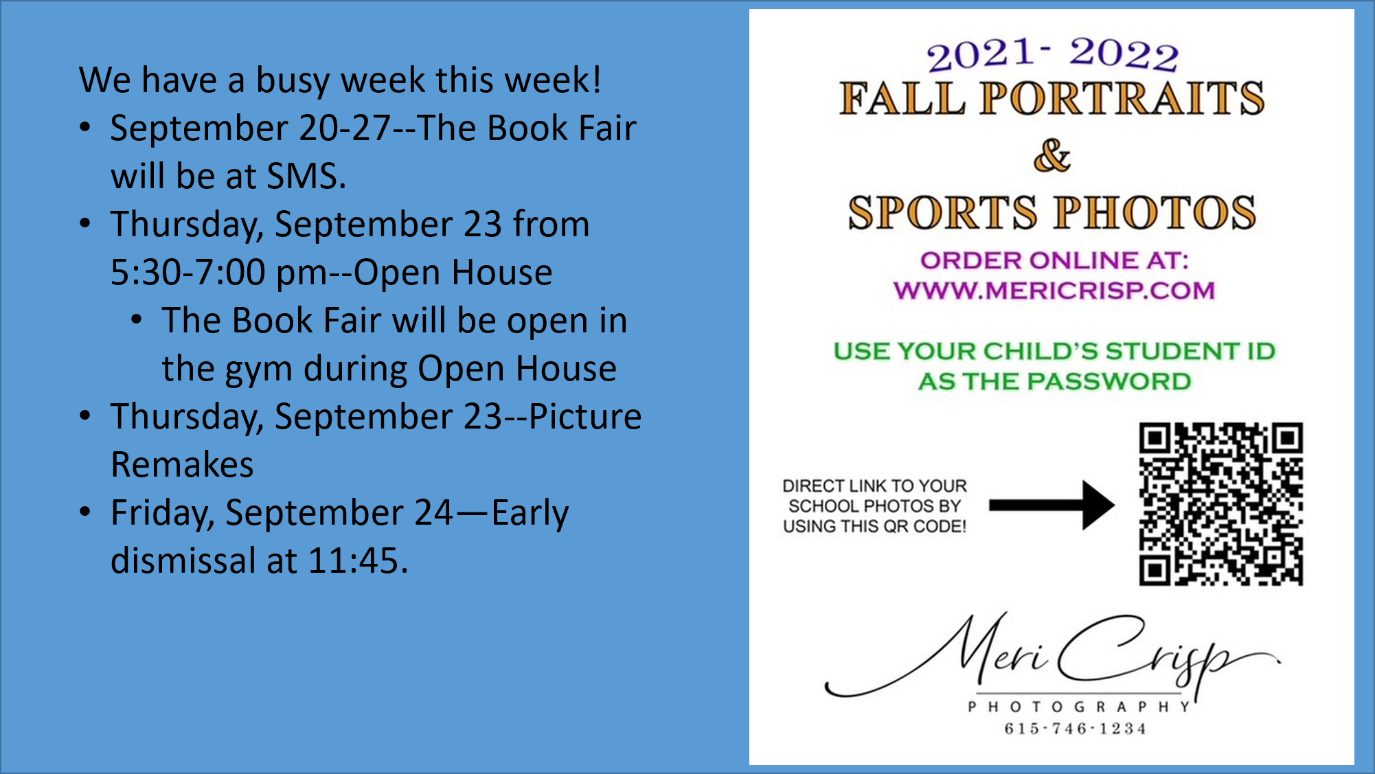 We have a busy week this week! September 20-27--The Book Fair will be at SMS. Thursday, September 23 from 5:30-7:00 pm--Open House The Book Fair will be open in the gym during Open House Thursday, September 23--Picture Remakes  Friday, September 24—Early dismissal at 11:45.