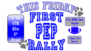 This Friday First Pep Rally in the Gym after 6th Period