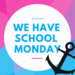 Reminder: we have school Monday