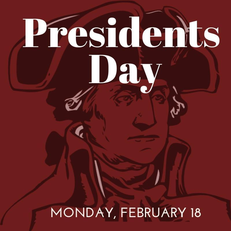 Presidents Day Monday, February 18