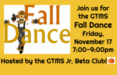 Join us for the GTMS Fall Dance Friday, November 17, 7:00pm  to 9:00pm.