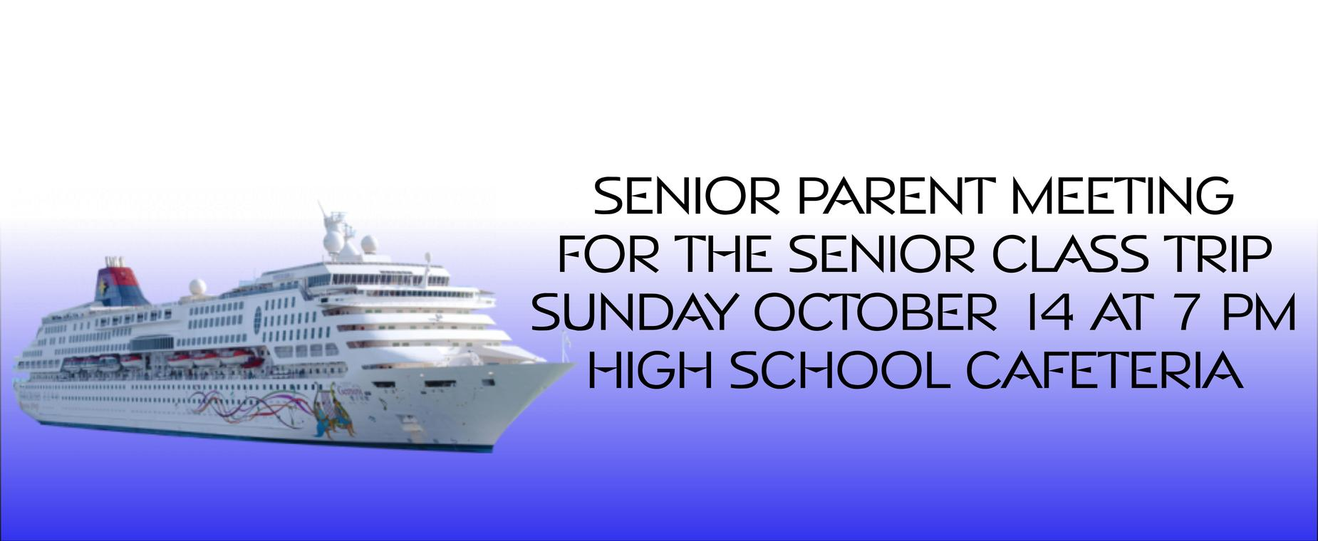 Senior parent meeting for senior class trip. October 14 at 7 in the cafeteria.